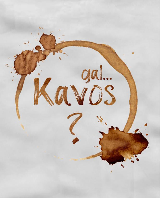 Gal kavos?