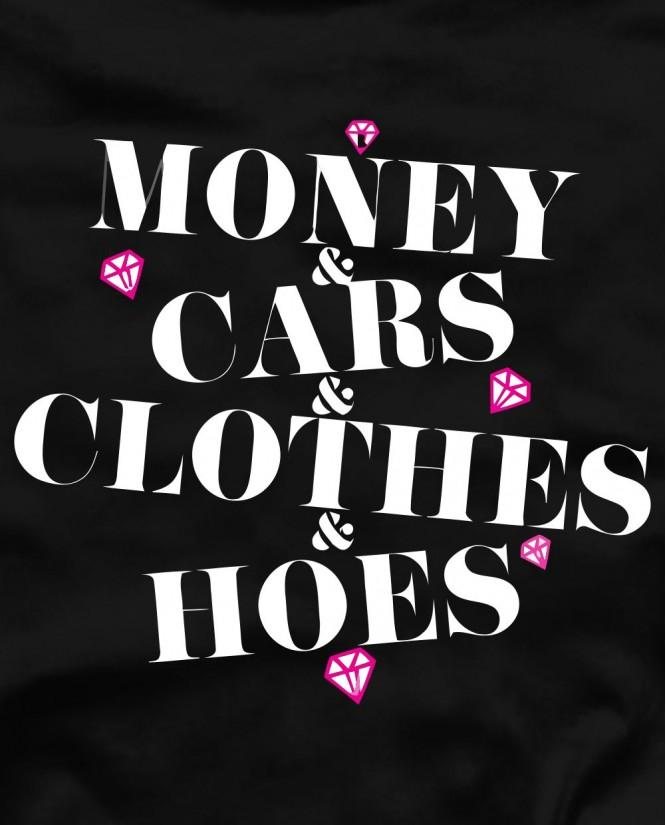 Money cars clothes hoes