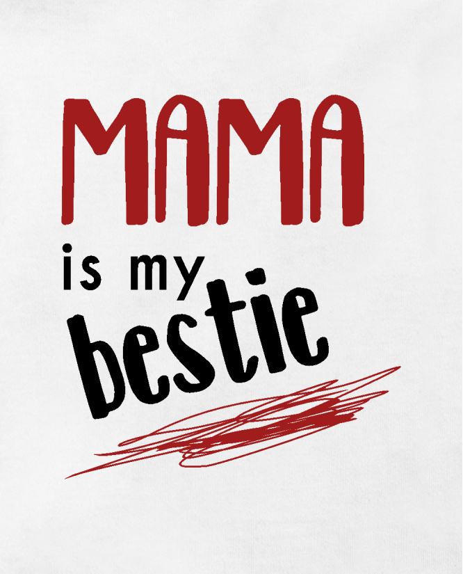 Mama is my bestie