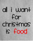 All I want is food