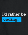 I'm rather be coding
