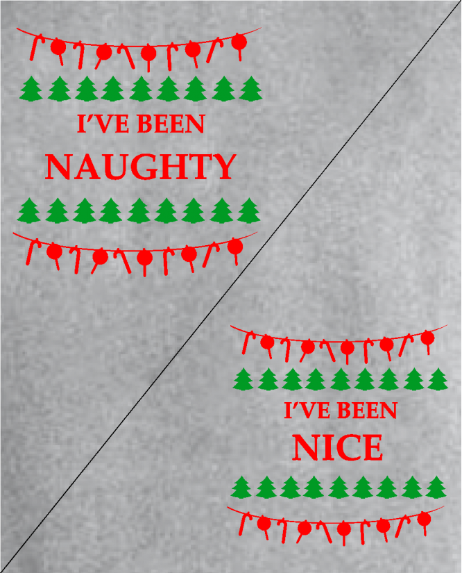 I've  been naughty / I've been nice