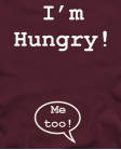 I'm hungry, me too